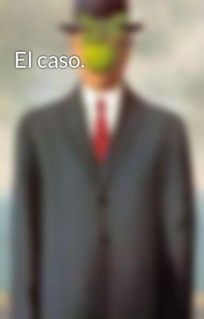 El caso. by Four_sea_six