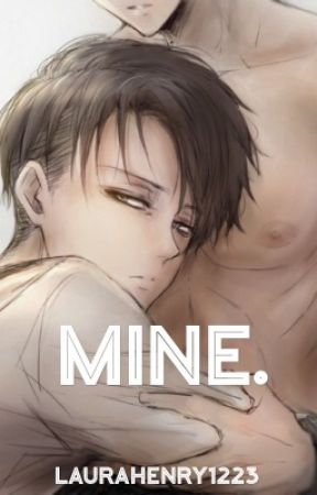 Mine ~ Ereri Fanfic ~ (Attack on Titan)  by SadRomanticLesbian