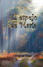 El Espejo de Maria by dialivediaz