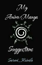 My Anime/Manga Suggestions  by Sarumi_Reimiko