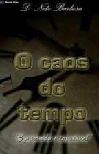 O Caos do Tempo by Derosse1315