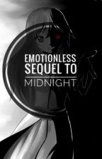 Emotionless (Sequel to Midnight) by TheDankWizard21