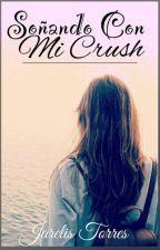 """Soñando Con Mi """"Crush""""💤💤 by Jarelis27ttf"""