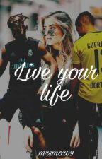 Live your life by mrsmor09