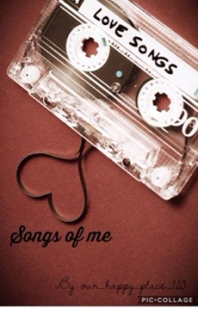 Songs of me by Our_happy_place_123