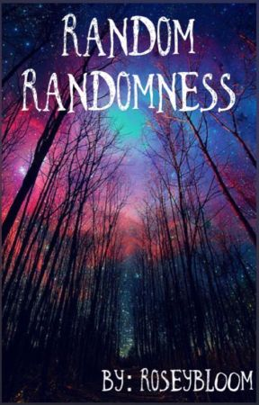 「RANDOM RANDOMNESS」 by Roseybl00m