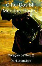 O Rei Dos Mil Mundos: Parte 1 (PAUSADO) by Lucasuser
