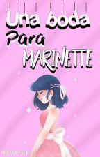 Una boda para Marinette [MLB]  by -PrincesaGryffindor-