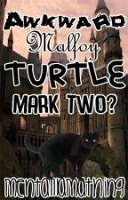 Awkward Malfoy Turtle Mark Two? (Harry Potter/Marauder) by PlzDontKnowMe