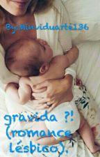grávida ? ( um romance lésbico ) by Minviduarte136