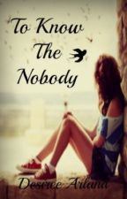 To Know The Nobody by IM_LIKE_AWESOME
