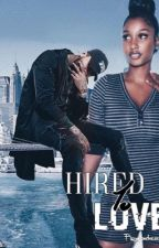 Hired To Love ( ON HOLD ) by royal_badness1