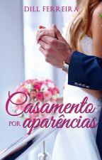 CASAMENTO POR APARÊNCIAS - Livro I da Série Aparências. by Dillferreira