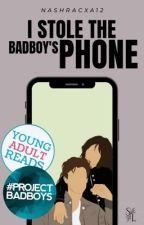 I Stole the Badboy's Phone | ✓ Wattys 2018 by nashracxa12