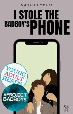 I Stole the Badboy's Phone   On going by nashracxa12