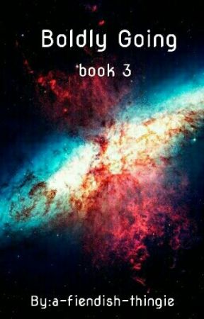 Boldly Going: book 3 by a-fiendish-thingie