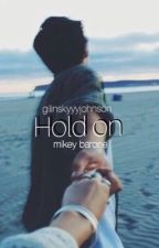 hold on • mikey barone by gilinskyyyjohnson