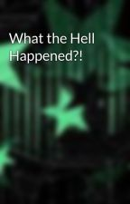 What the Hell Happened?! by ash0131