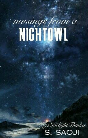 Musings from a nightowl by StarlightThinker