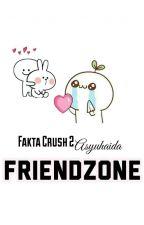 FAKTA CRUSH 2 : FRIENDZONE by Asyuhaida