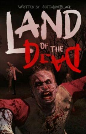 Land Of The Dead [On-hold] by JuuuustMeeeee