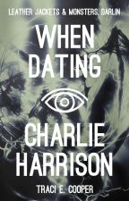 When Dating Charlie Harrison by tecoop