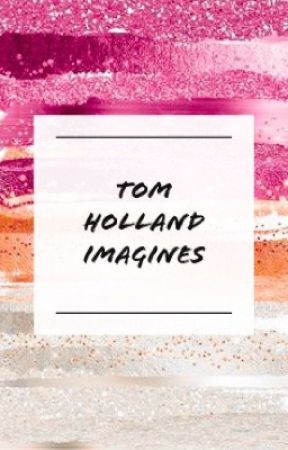 Tom Holland Imagines - Miscarriage (Tom Holland) - Wattpad