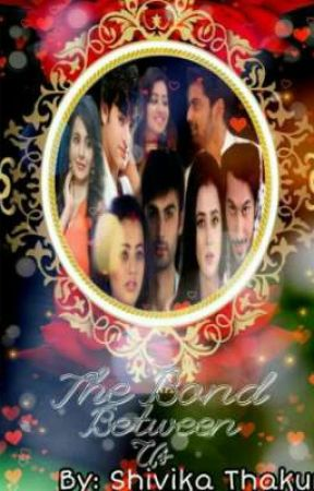 The Bond Between Us    A Swaragini FanFiction✓ - Back To The