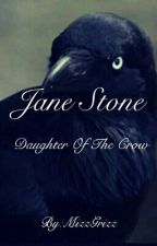 Jane Stone: Daughter of The Crow by MizzGrizz