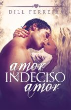 AMOR, INDECISO AMOR by Dillferreira