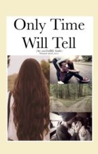 Only Time Will Tell (Our2ndlife/O2L) by o2l_4ever