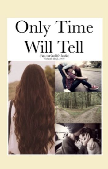 Only Time Will Tell (Our2ndlife/O2L)