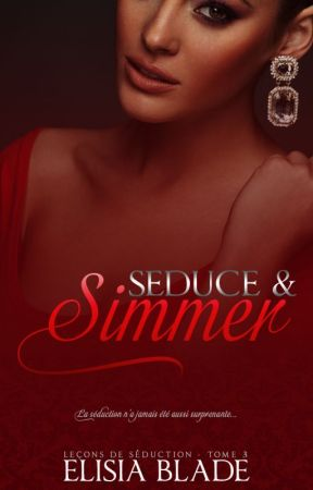 Seduce & Simmer (Leçons de Séduction #3) by ElisiaBlade