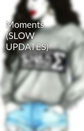 Moments (SLOW UPDATES)  by Queen_LC