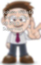 Johnny Wakelin - Muhammad Ali Black Superman by sarkisozdinle