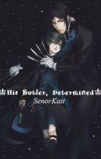♔~His Butler, Determined~♔ [SebaCiel] by TearsForKait