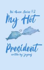 Mi Amore Series#2: My Hot President (SOON) by jaysanj