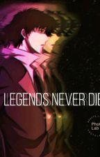 Legends Never Die (Cowboy bebop) by silentlyiwait