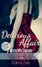 Delicious Affair with My Enemy by Ziana_Zee