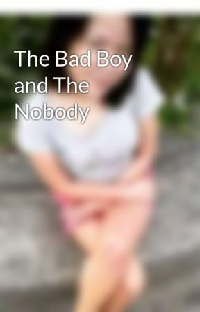 The Bad Boy and The Nobody  by katrina_perfff