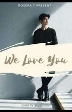 WE LOVE YOU by Roserazrq_