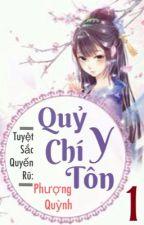 Thiên Y Phượng Cửu / Quỷ Y Chí Tôn by Emily_Ton