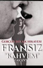 """FRANSIZ """"KAHVEM"""" ☕️ Gerçek bir aşk ❤️  by GeceVS"""