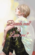 Break Me or Love Me? (BoyxBoy) {COMPLETED} by shuu_sei229