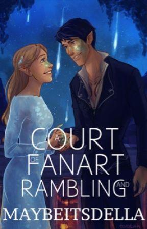 A Court of Fanart and Rambling by maybeitsdella