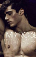 My gay teacher, Mr Rose by misternice01