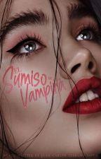 El Sumiso De Una Vampira (Vampirismo) (COMPLETA) by JuanCarlosSerranoMoy