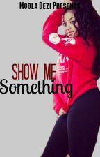 Show Me Something by Moola_Dezi