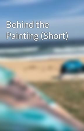 Behind the Painting (Short) by alyssa4eva