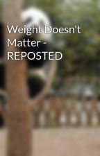 Weight Doesn't Matter - REPOSTED by Jowipon2012